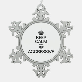 KEEP CALM AND BE AGGRESSIVE PEWTER SNOWFLAKE DECORATION