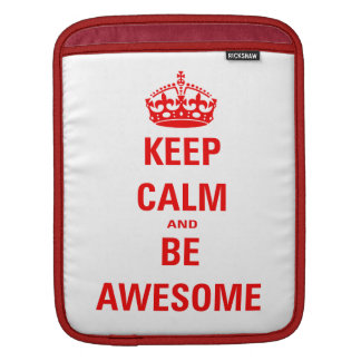 Keep Calm and Be Awesome iPad Sleeve