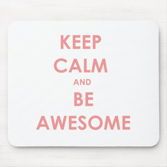 Keep calm and be awesome mouse mat
