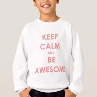 Keep calm and be awesome sweatshirt