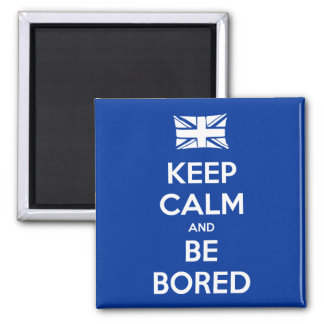 Keep Calm and Be Bored Square Magnet