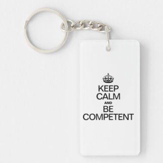 KEEP CALM AND BE COMPETENT RECTANGULAR ACRYLIC KEYCHAINS