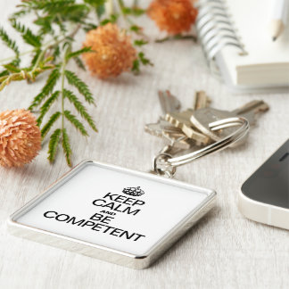KEEP CALM AND BE COMPETENT KEY CHAINS