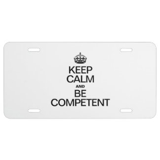 KEEP CALM AND BE COMPETENT LICENSE PLATE