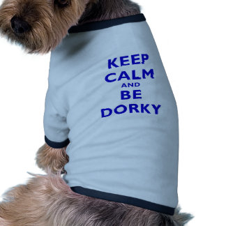 Keep Calm and Be Dorky Dog T-shirt