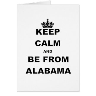 KEEP CALM AND BE FROM ALABAMA.png Card