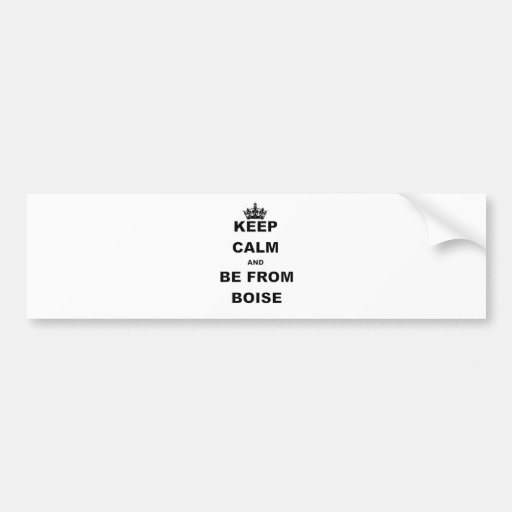 KEEP CALM AND BE FROM BOISE.png Bumper Stickers