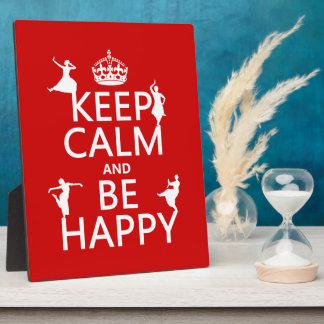 Keep Calm and Be Happy (dance) (customizable) Plaque