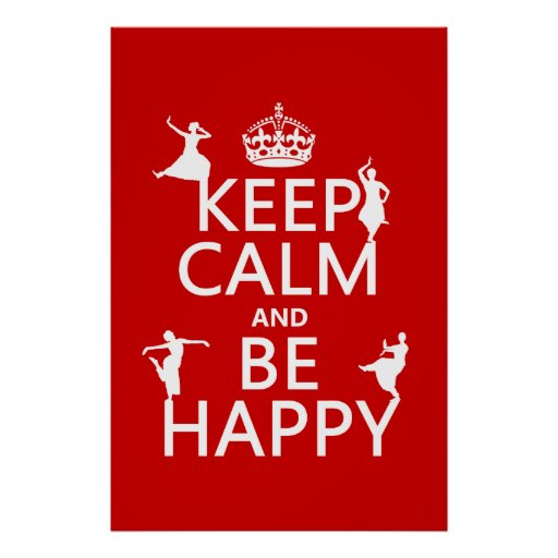 Keep Calm and Be Happy (dance) (customizable) Posters