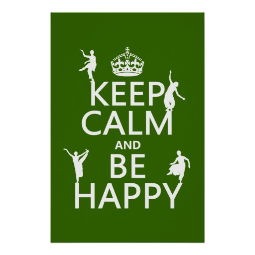 Keep Calm and Be Happy (dance) (customizable) Print