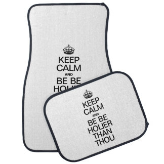 KEEP CALM AND BE HOLIER THAN THOU CAR MAT
