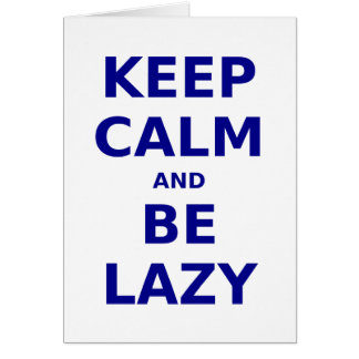 Keep Calm and Be Lazy Greeting Cards