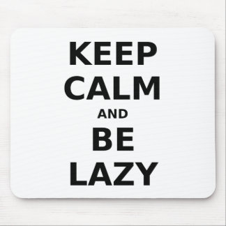 Keep Calm and Be Lazy Mouse Pad