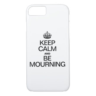 KEEP CALM AND BE MOURNING iPhone 7 CASE