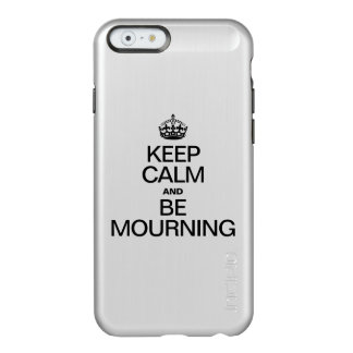 KEEP CALM AND BE MOURNING INCIPIO FEATHER® SHINE iPhone 6 CASE