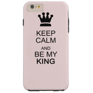 Keep Calm and Be My King Tough iPhone 6 Plus Case