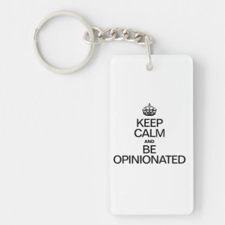 KEEP CALM AND BE OPINIONATED ACRYLIC KEYCHAINS