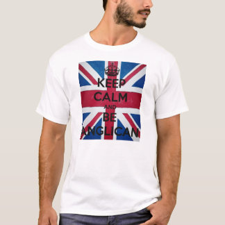 Keep Calm and BE the Anglican T-Shirt