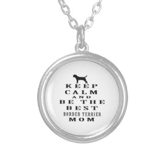 Keep calm and be the best Border Terrier mom Silver Plated Necklace