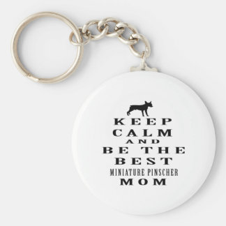 Keep calm and be the best Miniature Pinscher mom Key Ring