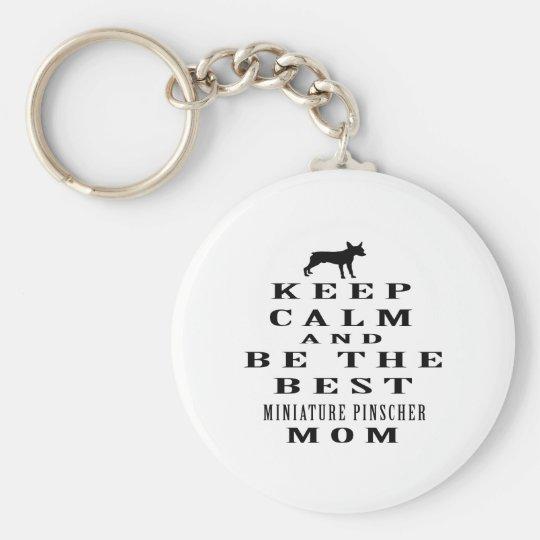 Keep calm and be the best Miniature Pinscher mum Key Ring