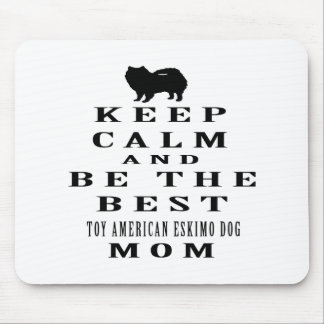Keep calm and be the best Toy American Eskimo Dog Mouse Pads