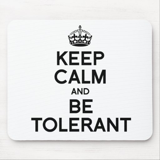 KEEP CALM AND BE TOLERANT MOUSEPAD