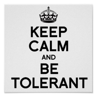 KEEP CALM AND BE TOLERANT POSTER