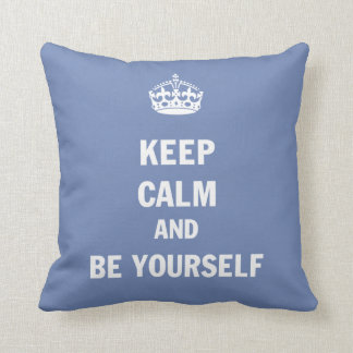 Keep Calm And Be Yourself Cushion