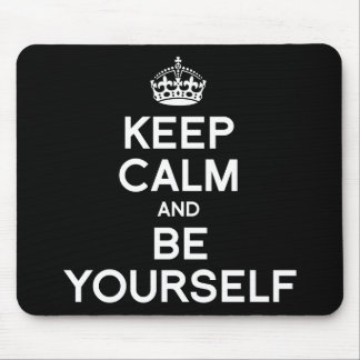 KEEP CALM AND BE YOURSELF MOUSE PADS