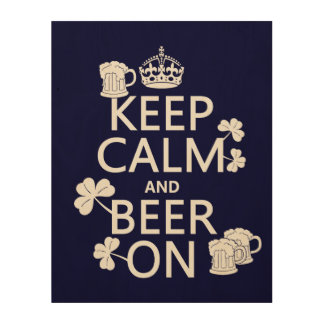 Keep Calm and Beer On (irish) (any color) Wood Canvas