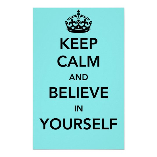 Keep Calm and Believe in Yourself Poster