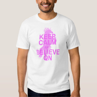 Keep Calm and Believe on Unicorn T-Shirt