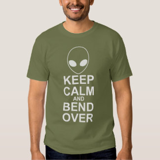 Keep Calm and Bend Over - Alien Abduction Shirt
