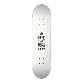 KEEP CALM AND BENT OVER ROW SKATE BOARD DECK