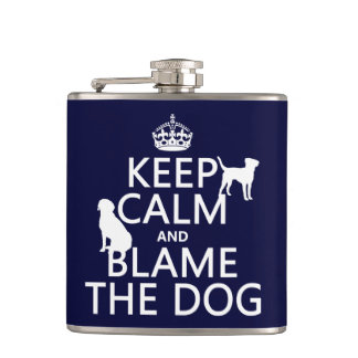 Keep Calm and Blame the Dog - all colors Hip Flask