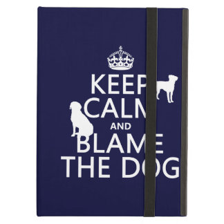 Keep Calm and Blame the Dog - all colors iPad Air Cover
