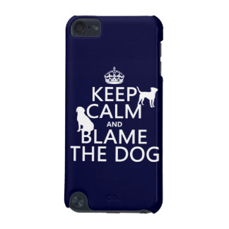 Keep Calm and Blame the Dog - all colors iPod Touch (5th Generation) Case