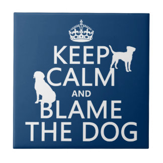 Keep Calm and Blame the Dog - all colors Tile