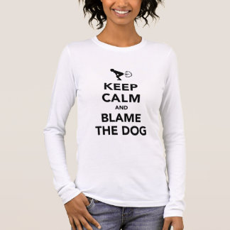 Keep Calm and Blame The Dog Long Sleeve T-Shirt