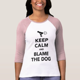 Keep Calm and Blame The Dog T-Shirt