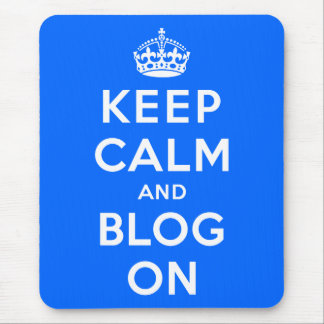 Keep Calm and Blog On Mouse Pad