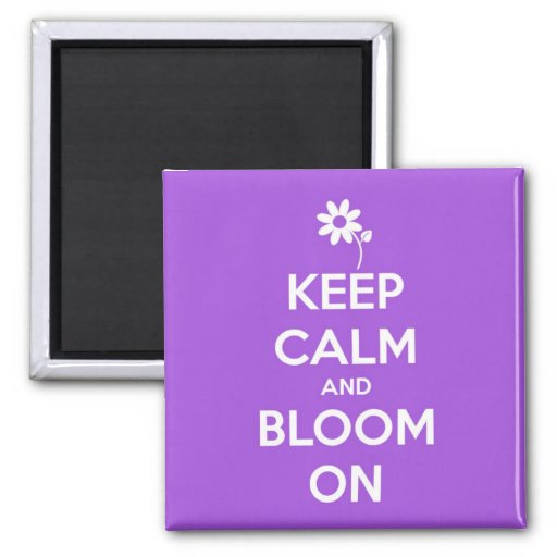 Keep Calm and Bloom On Purple Fridge Magnets