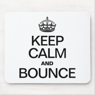 KEEP CALM AND BOUNCE MOUSE PADS