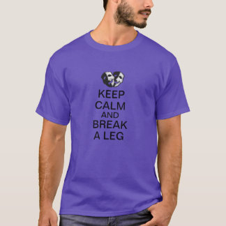 Keep Calm and Break a Leg! T-Shirt