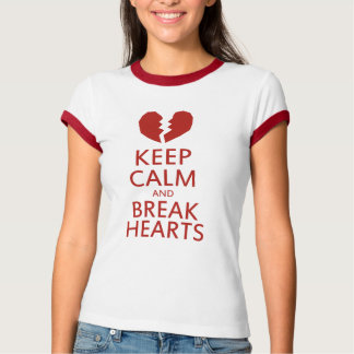 Keep Calm and Break Hearts T-Shirt