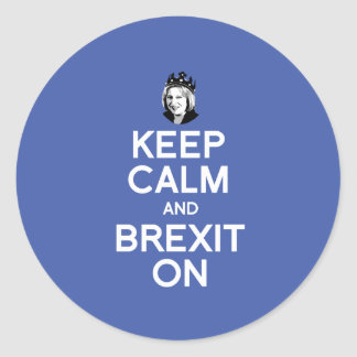 Keep Calm and Brexit On Theresa May -- -  Round Sticker