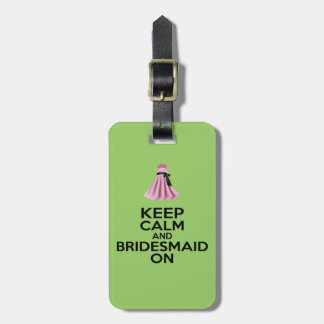 Keep Calm and Bridesmaid On Luggage Tag