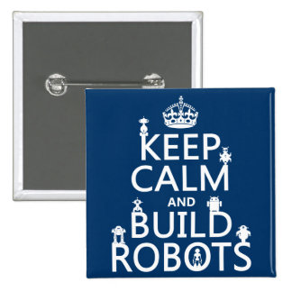 Keep Calm and Build Robots (in any color) 15 Cm Square Badge