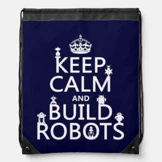 Keep Calm and Build Robots (in any color) Drawstring Bag
